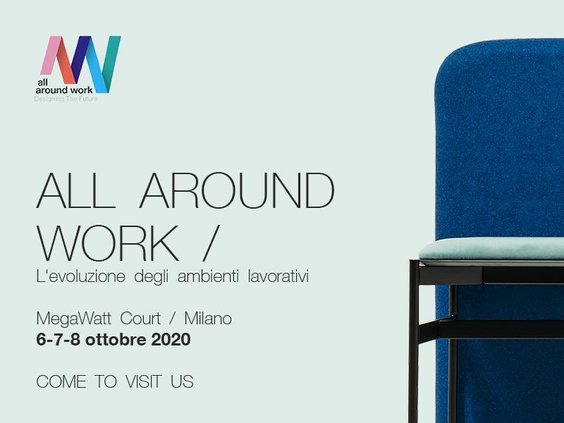 ALL AROUND WORK /L'evoluzione degli ambienti lavorativi  MegaWatt Court / Milano 6-7-8 ottobre 2020  Come to visit us